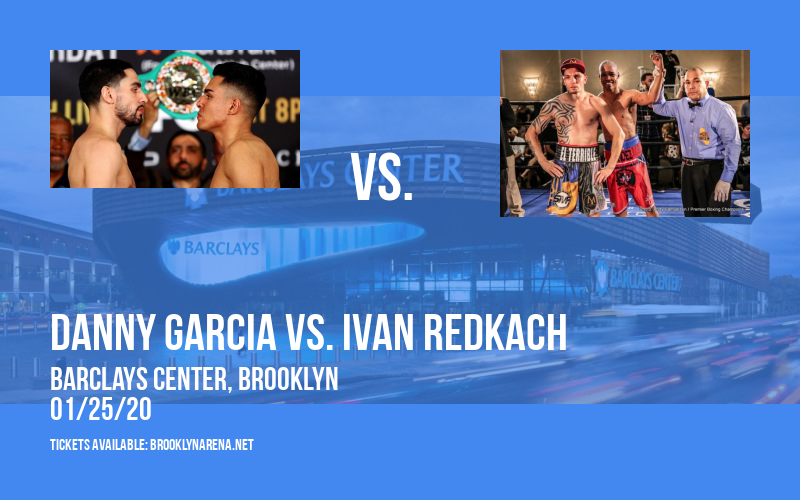 Premier Boxing Champions: Danny Garcia vs. Ivan Redkach at Barclays Center