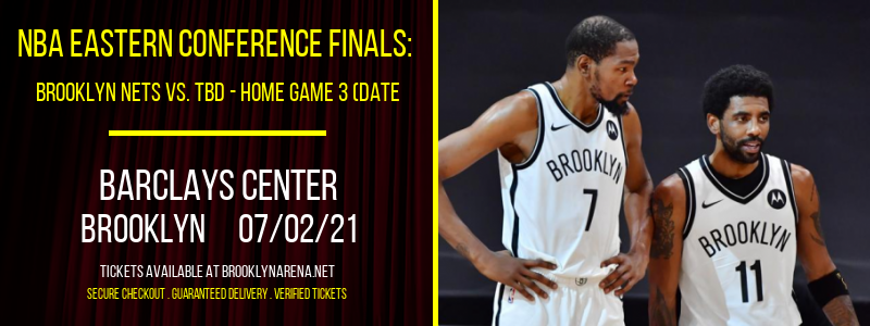 NBA Eastern Conference Finals: Brooklyn Nets vs. TBD - Home Game 3 (Date: TBD - If Necessary) [CANCELLED] at Barclays Center