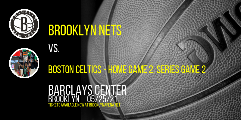 NBA Eastern Conference First Round: Brooklyn Nets vs. Boston Celtics - Home Game 2, Series Game 2 at Barclays Center